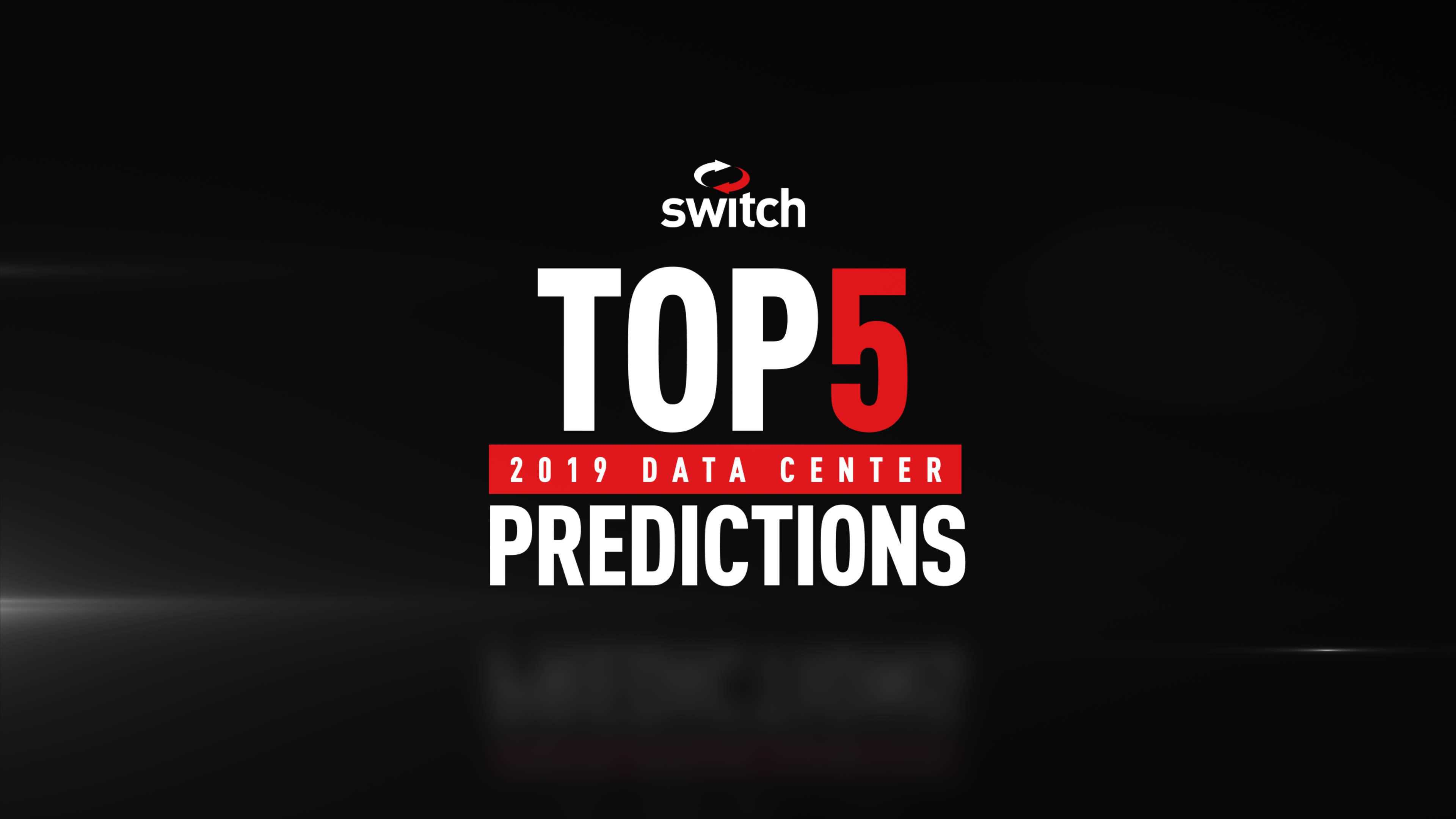 Switch's Top 5 – 2019 Data Center Predictions